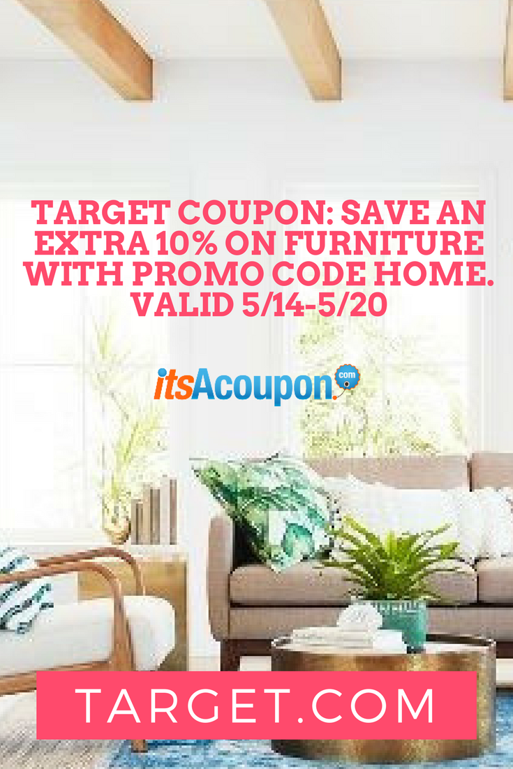 TARGET COUPON_ Save an extra 10% on Furniture with promo code HOME. Valid 5_14-5_20