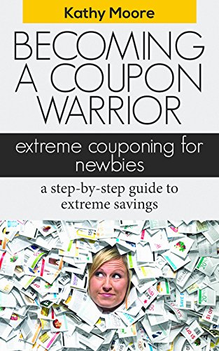 Becoming A coupon Warrior: Extreme couponing for Newbies a step by step guide to extreme savings (couponing for beginners,Top couponing books extreme couponing ) guide: Extreme Coupon